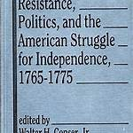 Resistance, Politics, and the American Struggle for Independence, 1765–1775