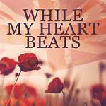 While My Heart Beats