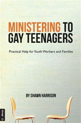 Ministering to Gay Teenagers: Practical Help for Youth Workers and Families