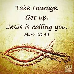 Image result for Take Courage Jesus is calling you
