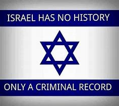 Image result for israel has no history only a criminal record