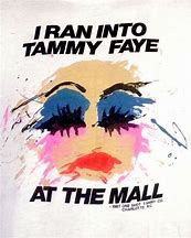 Image result for i ran into TAMMY FAYE BAKER at the mall t shirt