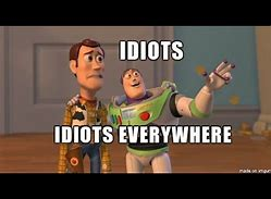 Image result for idiots
