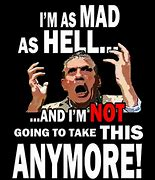 Image result for mad as hell image