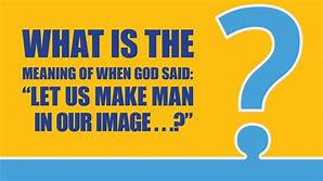 Image result for let us make man in our image meaning