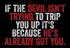 Image result for the devil is waiting for you to trip up