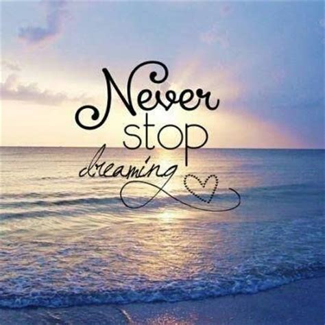 Image result for quotes about never stop dreaming