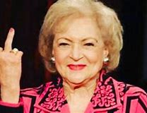 Image result for  betty white middle finger