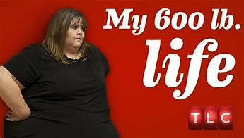 Image result for images for TLC my 600 pound life