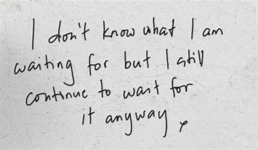 Image result for I know not what I am waiting for
