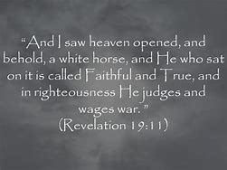 Image result for THE Lord comes back on a white horse faithful and true