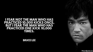Image result for bruce lee quote i fear not that man who