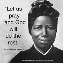 Image result for Saint Josephine Bakhita Quotes