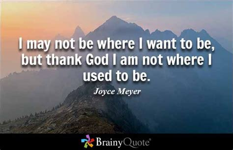 Image result for Joyce Meyer I may not be where I need to be