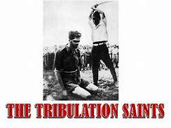 Image result for Tribulation Saints Beheaded