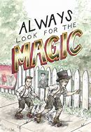 Image result for always look for the magic