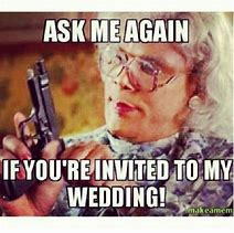 Image result for if you dont rsvp to the wedding meme