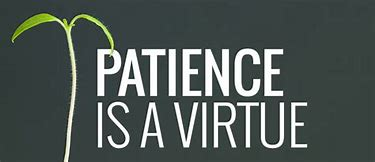 Image result for images patience is a virtue