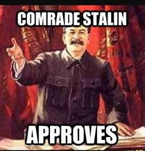 Image result for comrade stalin approves