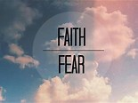 Image result for Faith and Fear