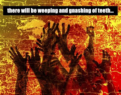 Image result for Gnashing of Teeth in Hell