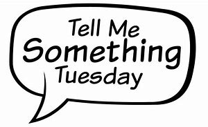 Image result for Tell It Tuesday