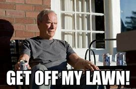 Image result for get off my lawn pic