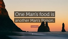 Image result for One Man's comfort food is another Man's. Size: 280 x 160. Source: quotefancy.com