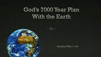 Image result for God's 7000 year plan for the earth
