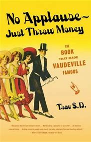 Image result for no applause--just throw money the book that made vaudeville famous trav s d