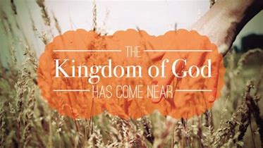 Image result for The kingdom of God has come near