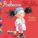 Rebecca Blabla: Rebecca Blabla Fait De La Peinture - Dès 3 Ans